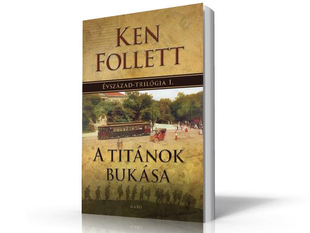 Ken Follett - A titánok bukása - ÉVSZÁZAD-TRILÓGIA 1. - AZONNAL ÁTVEHETŐ
