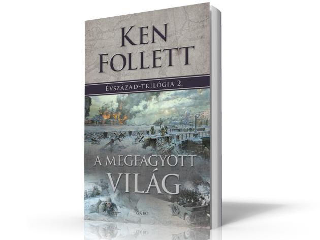 Ken Follett - A megfagyott világ - ÉVSZÁZAD-TRILÓGIA 2. - AZONNAL ÁTVEHETŐ