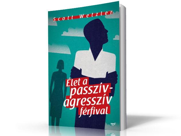 Scott Wetzler: Élet a passzív- agresszív férfival