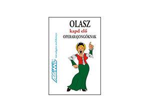 Kapd elő Olasz operarajongóknak, felfedező zsebkönyv olasz operaszövegekkel való ismerkedéshez