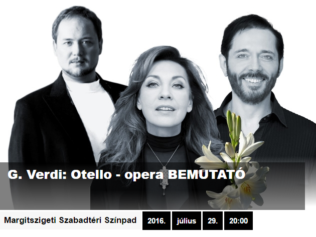 Margitszigeti Szabadtéri Színpad - Giuseppe Verdi - Otello július 29-én és 31-én / olasz nyelven, magyar felirattal