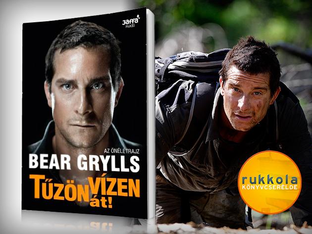 Bear Grylls:Tűzön-vízen át című önéletrajzi könyve a Rukkola.hu ajánlásával!