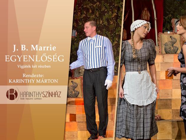 J. M. Barrie - Egyenlőség vígjáték két részben a Karinthy Színházban fél áron!