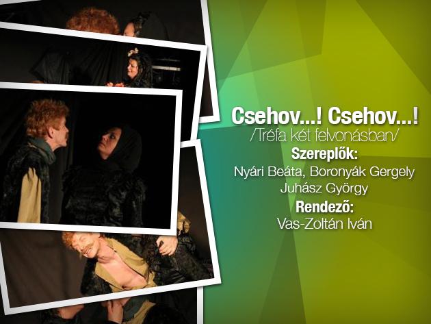 Csehov….! Csehov…! - Színházjegy a Zöld Macska Kultkocsma és alternatív színház előadására!