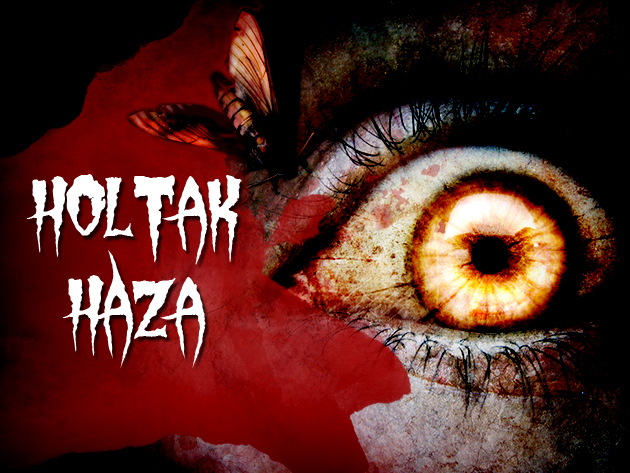 Holtak Háza. 50 perc igazi borzongás a horror labirintusában
