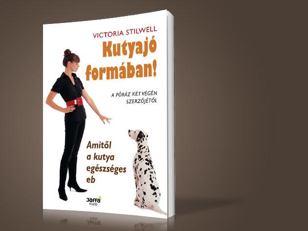 Victoria Stilwell: Kutyajó Formában - Amitől a kutya egészséges eb!