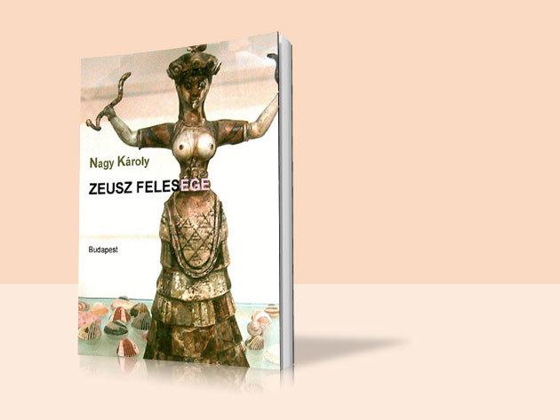Nagy Károly: Zeusz felesége - Héra istennő feljegyzései a szerelemről