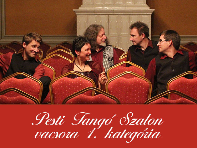Pesti Tangó Szalon + vacsora (I. kategóriás jegy, május 25.)