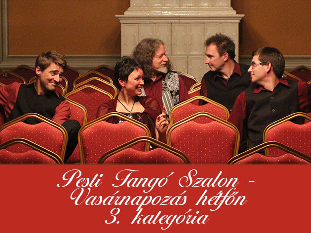 Pesti Tangó Szalon (Május 25.) + Vasárnapozás hétfőn (Május 5.) III. kategória