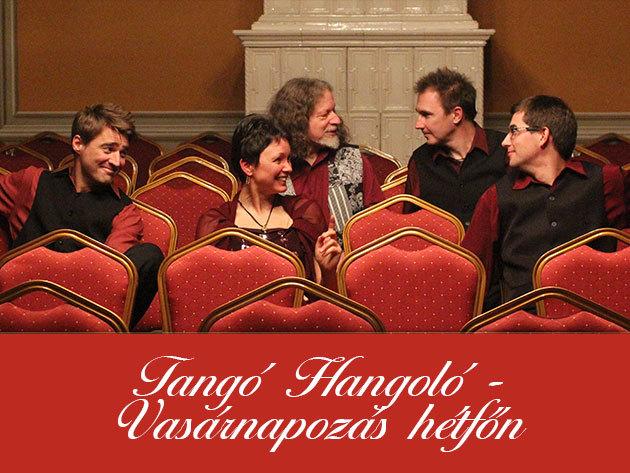 Tangó Hangoló (Május 12.) + Vasárnapozás hétfőn (Május 5.)