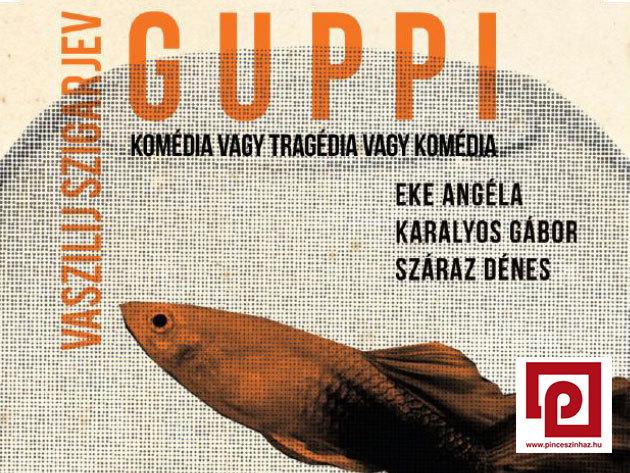 Vaszilij Szigarjev: Guppi - tragikomédia a Pinceszínházban / jan. 25-én és febr. 12-én